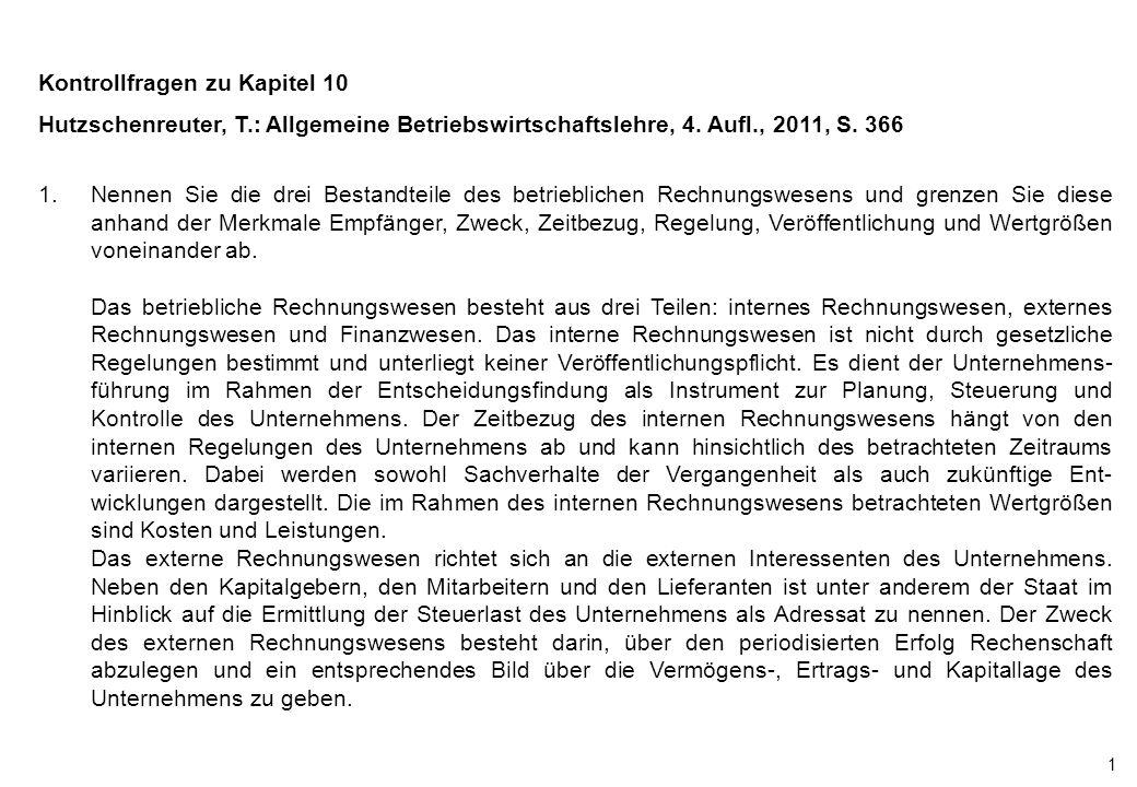 1 Kontrollfragen zu Kapitel 10 Hutzschenreuter, T.: Allgemeine Betriebswirtschaftslehre, 4. Aufl., 2011, S. 366 1.Nennen Sie die drei Bestandteile des