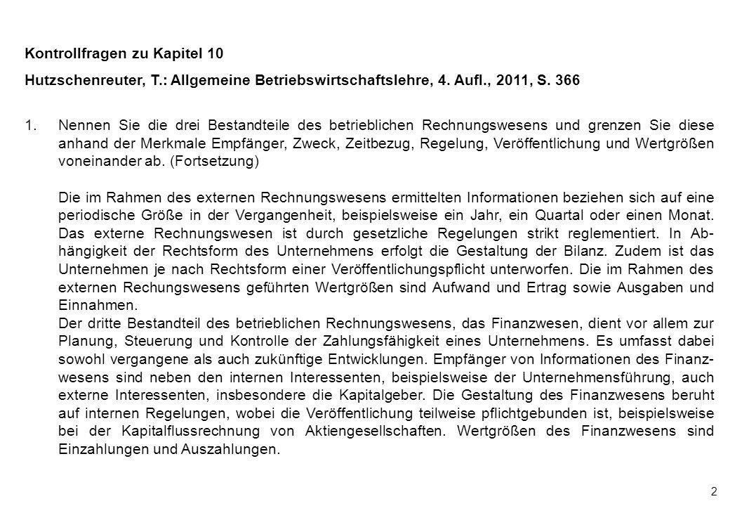 2 Kontrollfragen zu Kapitel 10 Hutzschenreuter, T.: Allgemeine Betriebswirtschaftslehre, 4. Aufl., 2011, S. 366 1.Nennen Sie die drei Bestandteile des