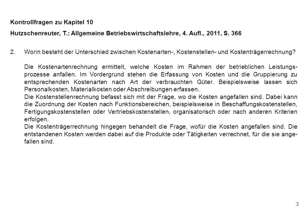 3 Kontrollfragen zu Kapitel 10 Hutzschenreuter, T.: Allgemeine Betriebswirtschaftslehre, 4. Aufl., 2011, S. 366 2.Worin besteht der Unterschied zwisch