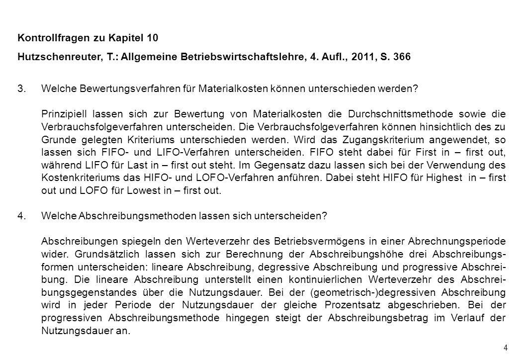 4 Kontrollfragen zu Kapitel 10 Hutzschenreuter, T.: Allgemeine Betriebswirtschaftslehre, 4. Aufl., 2011, S. 366 3.Welche Bewertungsverfahren für Mater