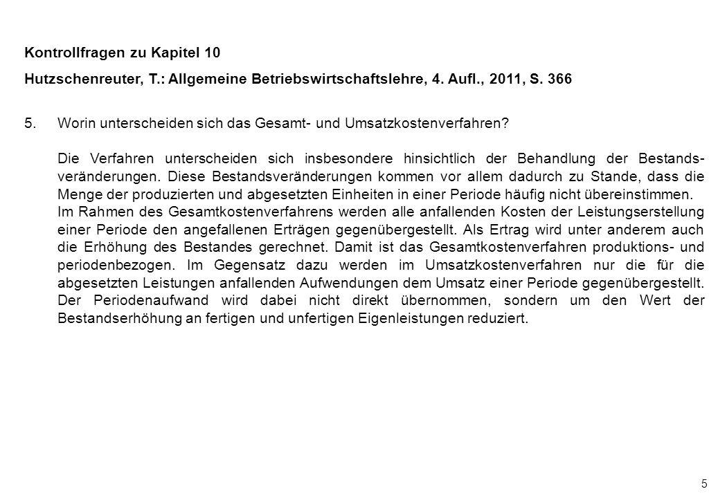5 Kontrollfragen zu Kapitel 10 Hutzschenreuter, T.: Allgemeine Betriebswirtschaftslehre, 4. Aufl., 2011, S. 366 5.Worin unterscheiden sich das Gesamt-