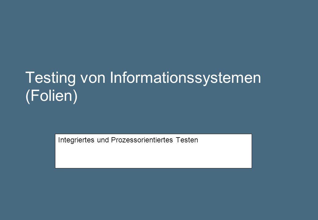 Testing von Informationssystemen (Folien) Integriertes und Prozessorientiertes Testen