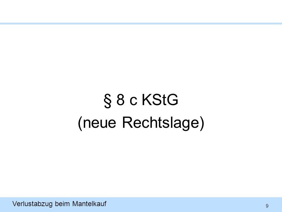 9 Verlustabzug beim Mantelkauf § 8 c KStG (neue Rechtslage)