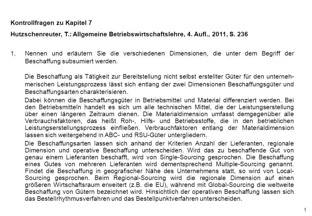 1 Kontrollfragen zu Kapitel 7 Hutzschenreuter, T.: Allgemeine Betriebswirtschaftslehre, 4. Aufl., 2011, S. 236 1.Nennen und erläutern Sie die verschie