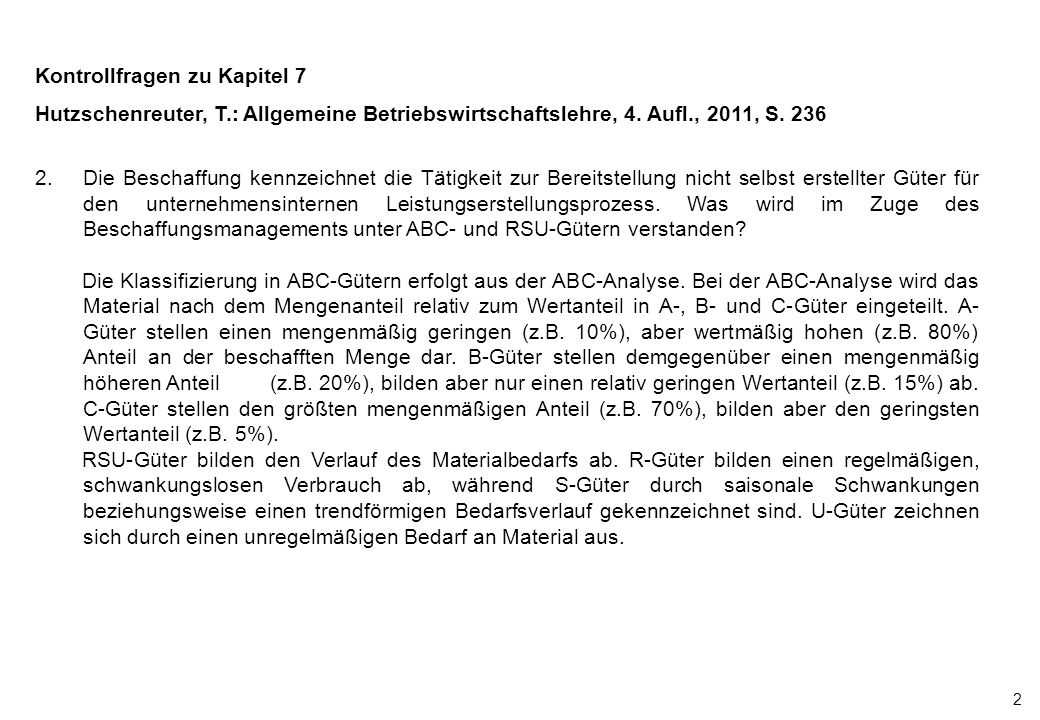 2 Kontrollfragen zu Kapitel 7 Hutzschenreuter, T.: Allgemeine Betriebswirtschaftslehre, 4. Aufl., 2011, S. 236 2.Die Beschaffung kennzeichnet die Täti