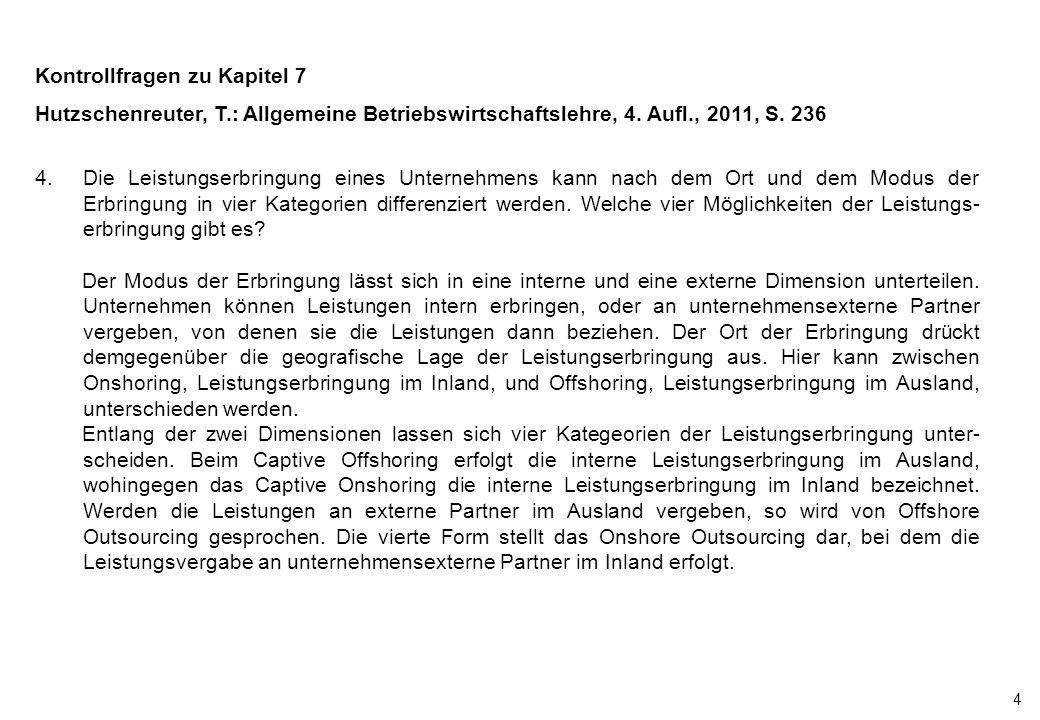 4 Kontrollfragen zu Kapitel 7 Hutzschenreuter, T.: Allgemeine Betriebswirtschaftslehre, 4. Aufl., 2011, S. 236 4.Die Leistungserbringung eines Unterne