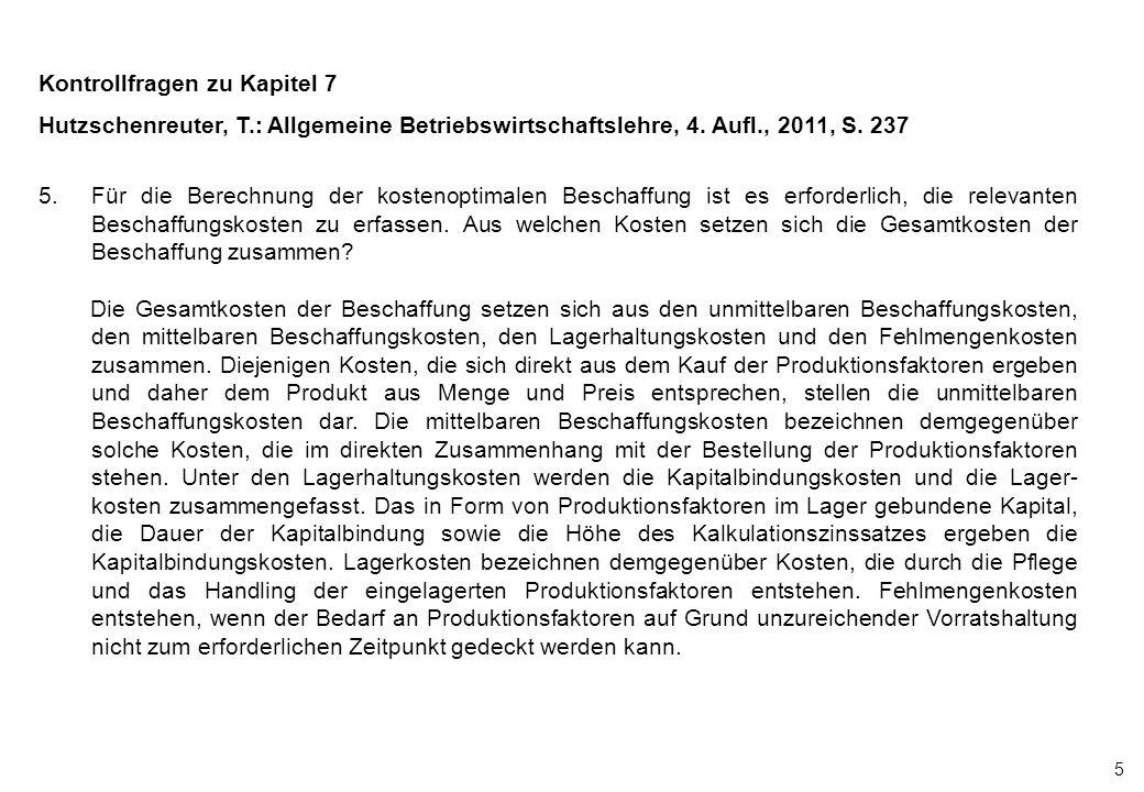 5 Kontrollfragen zu Kapitel 7 Hutzschenreuter, T.: Allgemeine Betriebswirtschaftslehre, 4. Aufl., 2011, S. 237 5.Für die Berechnung der kostenoptimale