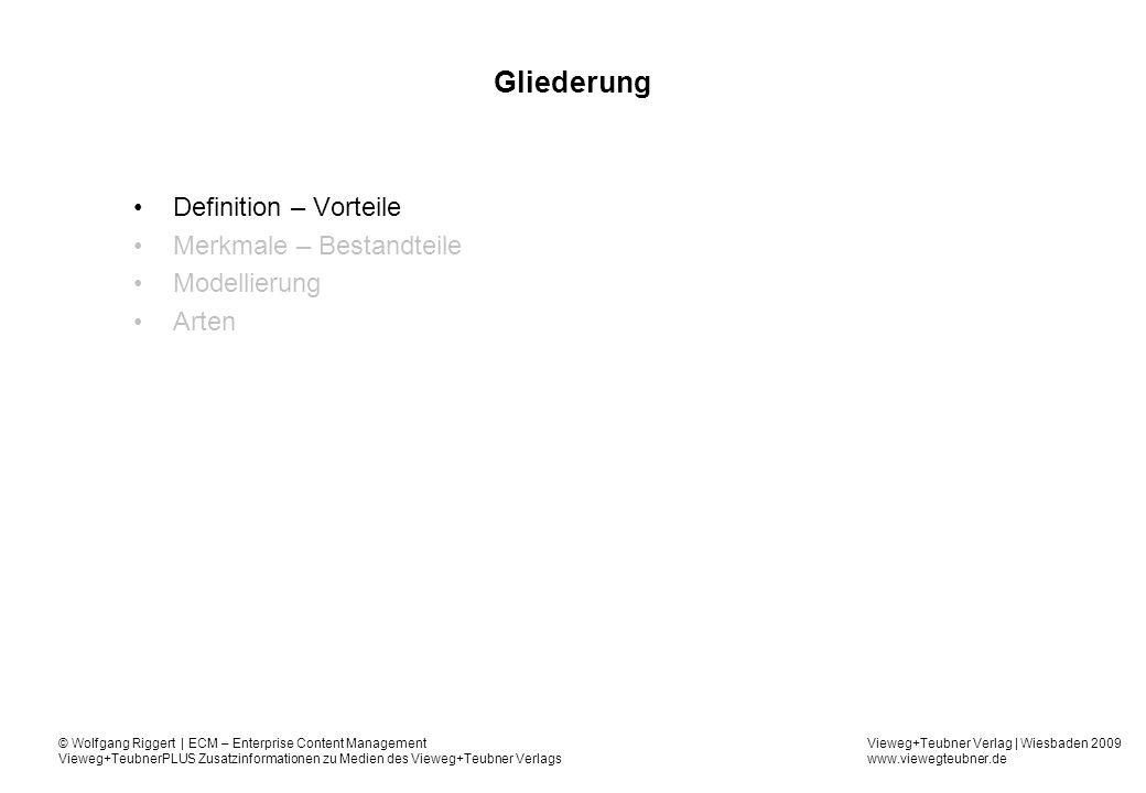 Vieweg+Teubner Verlag   Wiesbaden 2009 www.viewegteubner.de © Wolfgang Riggert   ECM – Enterprise Content Management Vieweg+TeubnerPLUS Zusatzinformationen zu Medien des Vieweg+Teubner Verlags Gliederung Definition – Vorteile Merkmale – Bestandteile Modellierung Arten