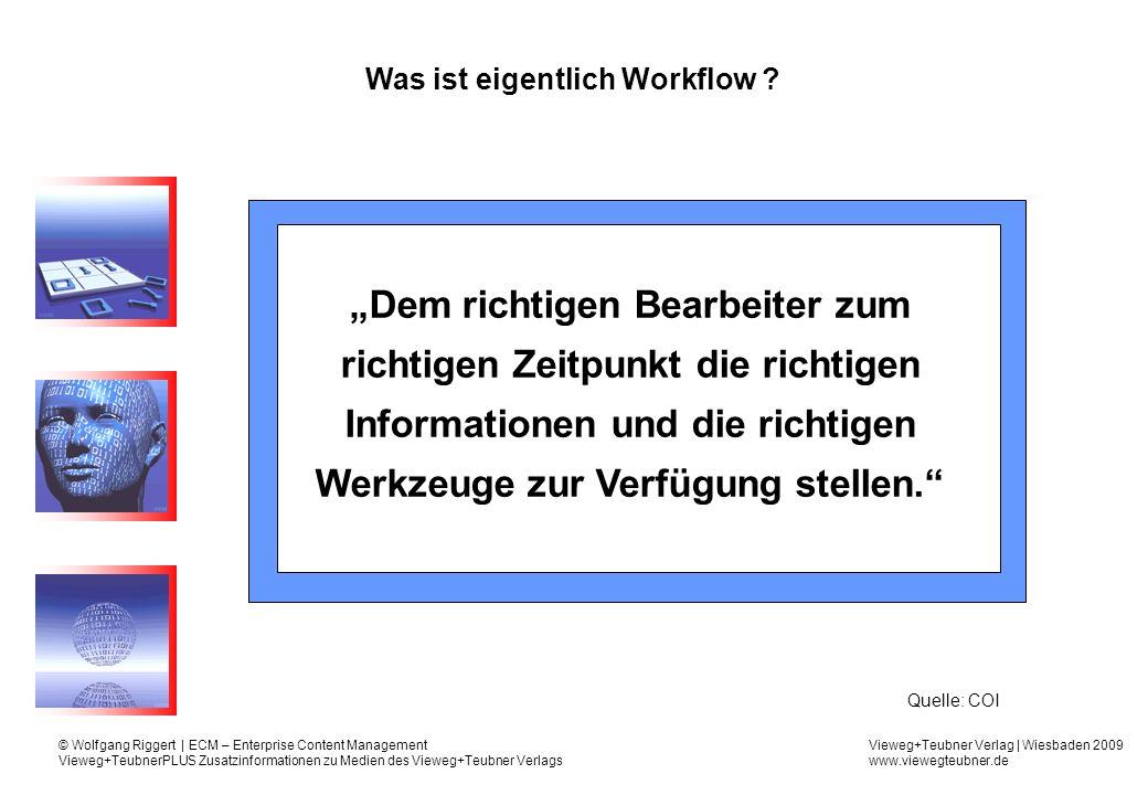 Vieweg+Teubner Verlag   Wiesbaden 2009 www.viewegteubner.de © Wolfgang Riggert   ECM – Enterprise Content Management Vieweg+TeubnerPLUS Zusatzinformationen zu Medien des Vieweg+Teubner Verlags Workflow - Definition Ein Workflow bezeichnet mehrere dynamische, abteilungs- übergreifende aber fachlich zusammenhängende, arbeits- teilige Aktivitäten, die in logischer oder zeitlicher Abhängig- keit zueinander stehen.