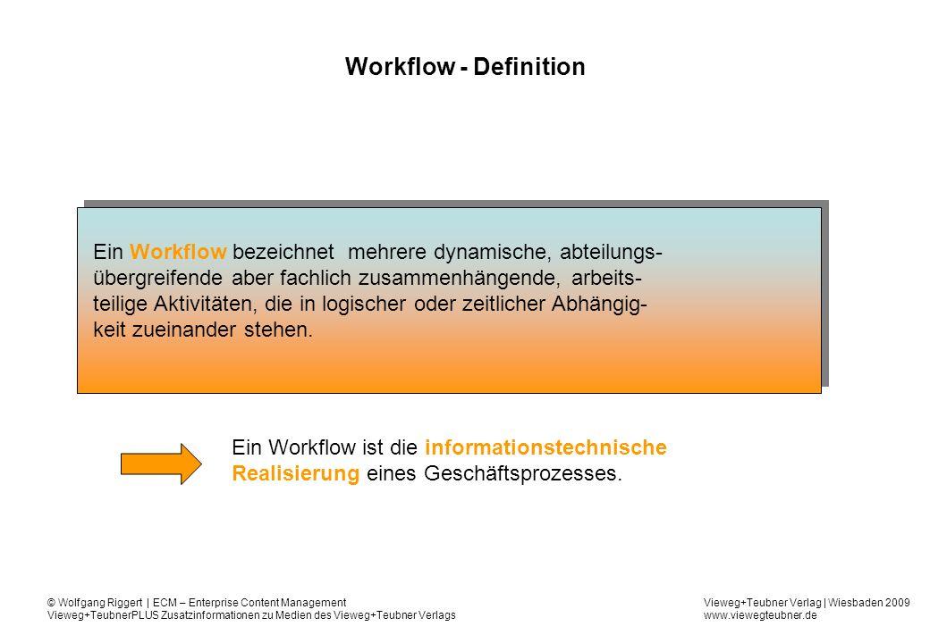 Vieweg+Teubner Verlag   Wiesbaden 2009 www.viewegteubner.de © Wolfgang Riggert   ECM – Enterprise Content Management Vieweg+TeubnerPLUS Zusatzinformationen zu Medien des Vieweg+Teubner Verlags Workflow – Merkmale cont.