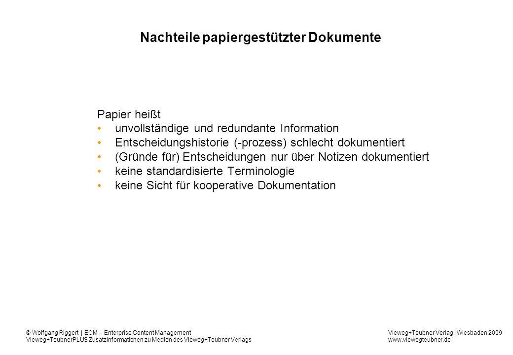 Vieweg+Teubner Verlag | Wiesbaden 2009 www.viewegteubner.de © Wolfgang Riggert | ECM – Enterprise Content Management Vieweg+TeubnerPLUS Zusatzinformationen zu Medien des Vieweg+Teubner Verlags DMS-Funktion - COLD/READ Archivierung von Druckdaten (Spooldaten) –Import beim Druck entstehender Spooldaten –Automatisches Herausfiltern der Suchbegriffe zur Ablage in Archiven –Dokumente werden im platzsparenden ANSI-Format gespeichert –Hinterlegen des Briefbogens oder Formular bei Anzeige und Druck/Fax