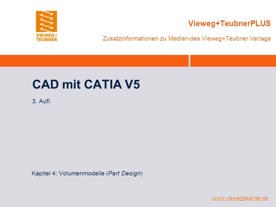www.viewegteubner.de Vieweg+TeubnerPLUS Zusatzinformationen zu Medien des Vieweg+Teubner Verlags CAD mit CATIA V5 3.