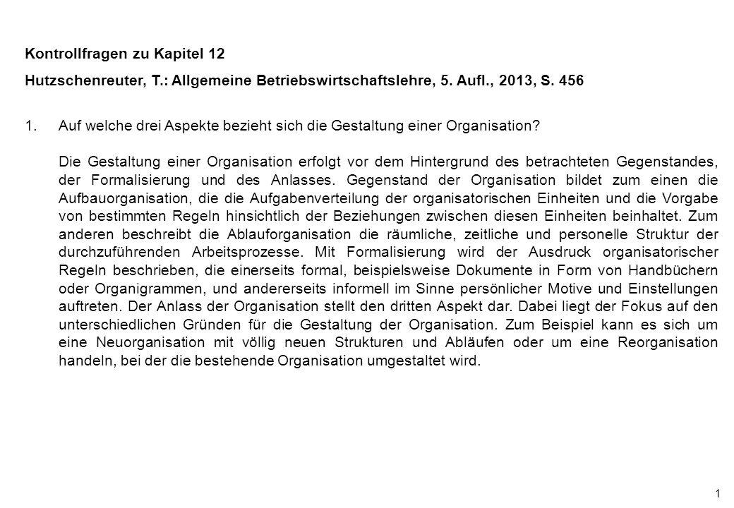 1 Kontrollfragen zu Kapitel 12 Hutzschenreuter, T.: Allgemeine Betriebswirtschaftslehre, 5. Aufl., 2013, S. 456 1.Auf welche drei Aspekte bezieht sich