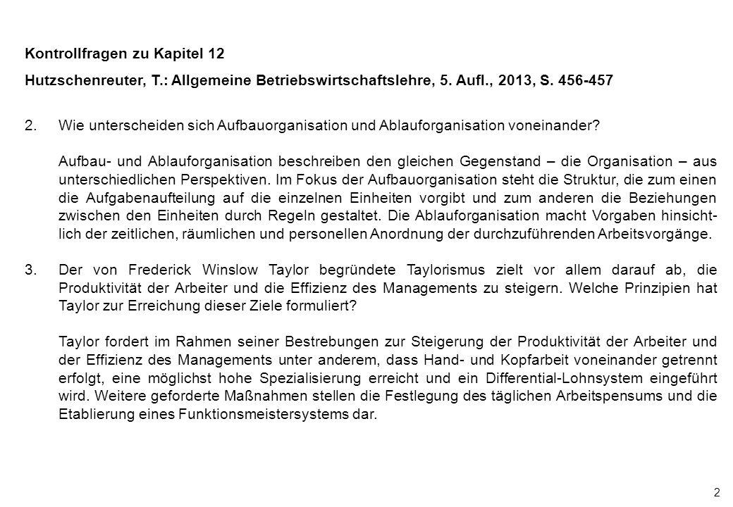 2 Kontrollfragen zu Kapitel 12 Hutzschenreuter, T.: Allgemeine Betriebswirtschaftslehre, 5. Aufl., 2013, S. 456-457 2.Wie unterscheiden sich Aufbauorg