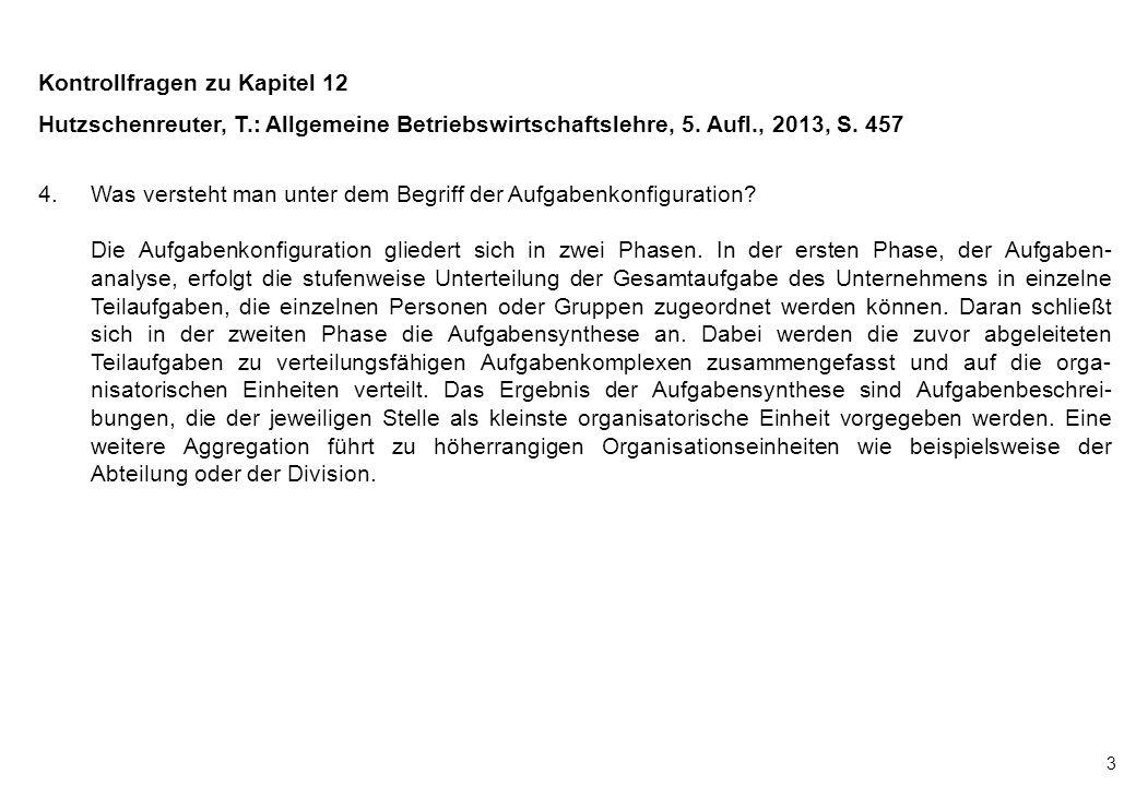 3 Kontrollfragen zu Kapitel 12 Hutzschenreuter, T.: Allgemeine Betriebswirtschaftslehre, 5. Aufl., 2013, S. 457 4.Was versteht man unter dem Begriff d