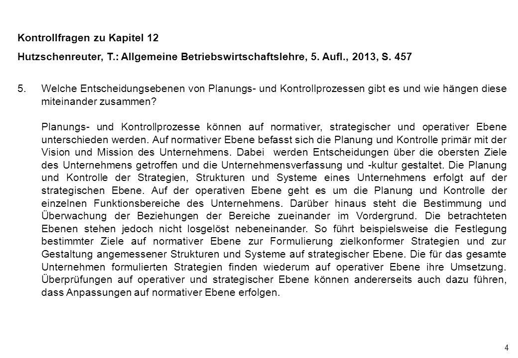 4 Kontrollfragen zu Kapitel 12 Hutzschenreuter, T.: Allgemeine Betriebswirtschaftslehre, 5. Aufl., 2013, S. 457 5.Welche Entscheidungsebenen von Planu