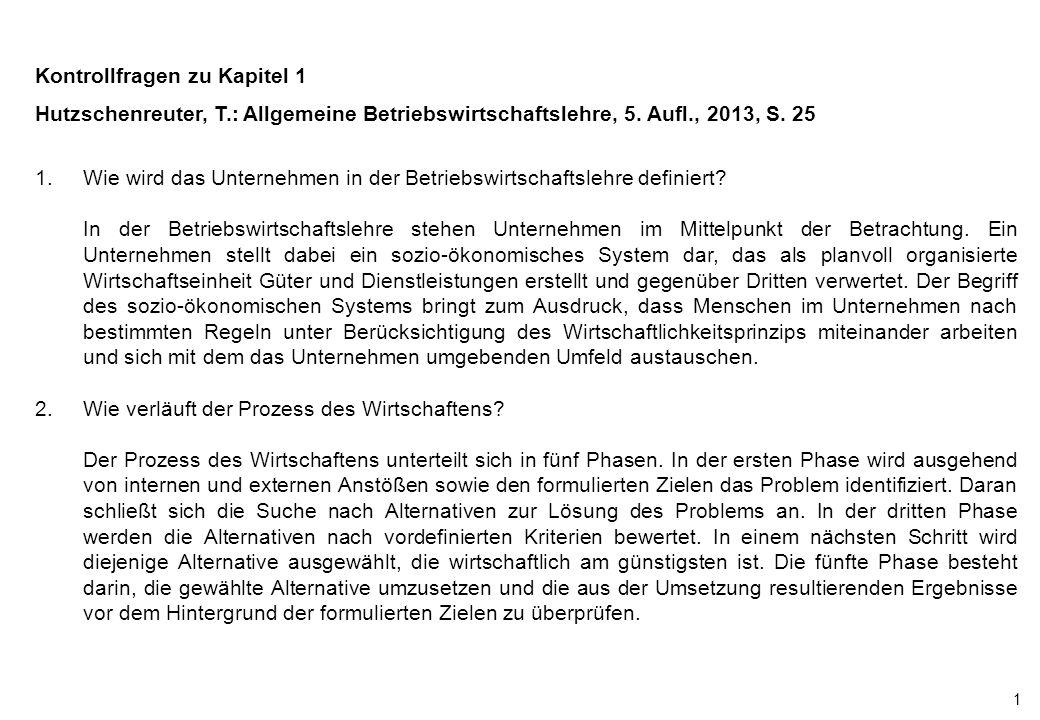 1 Kontrollfragen zu Kapitel 1 Hutzschenreuter, T.: Allgemeine Betriebswirtschaftslehre, 5. Aufl., 2013, S. 25 1.Wie wird das Unternehmen in der Betrie