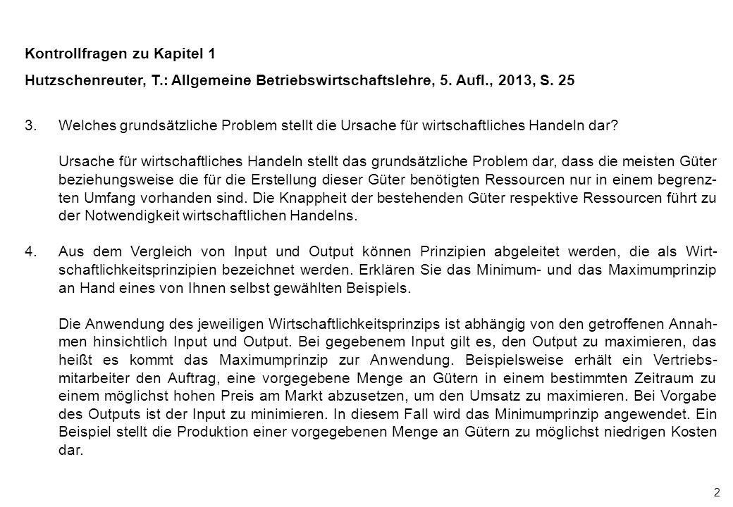 2 Kontrollfragen zu Kapitel 1 Hutzschenreuter, T.: Allgemeine Betriebswirtschaftslehre, 5. Aufl., 2013, S. 25 3.Welches grundsätzliche Problem stellt