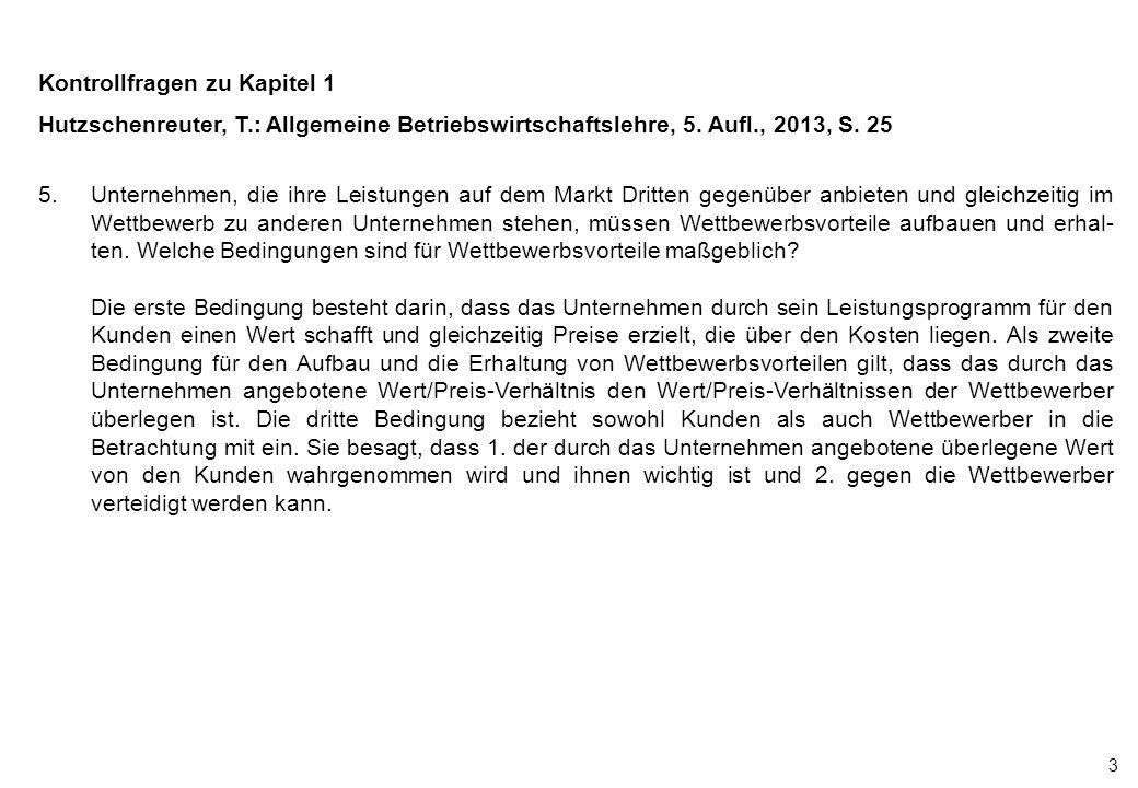 3 Kontrollfragen zu Kapitel 1 Hutzschenreuter, T.: Allgemeine Betriebswirtschaftslehre, 5. Aufl., 2013, S. 25 5.Unternehmen, die ihre Leistungen auf d