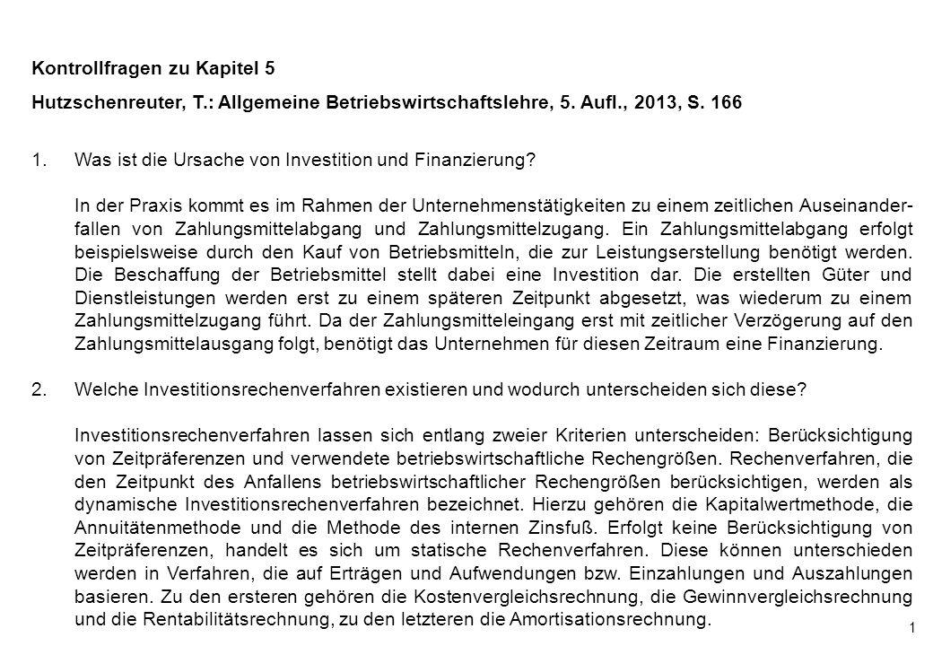 1 Kontrollfragen zu Kapitel 5 Hutzschenreuter, T.: Allgemeine Betriebswirtschaftslehre, 5. Aufl., 2013, S. 166 1.Was ist die Ursache von Investition u