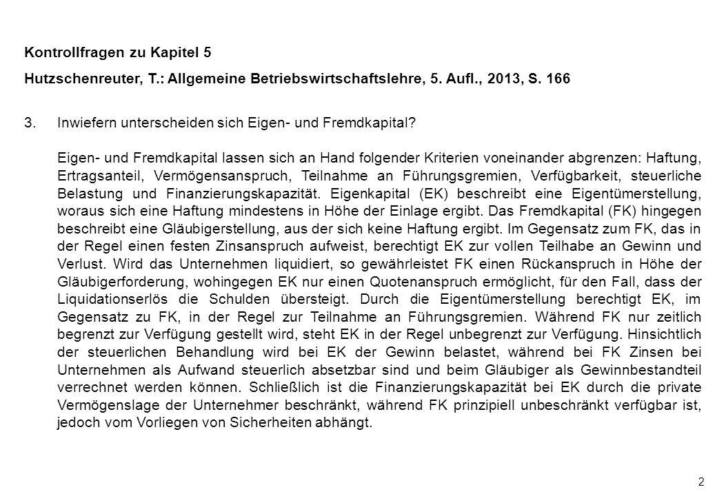 2 Kontrollfragen zu Kapitel 5 Hutzschenreuter, T.: Allgemeine Betriebswirtschaftslehre, 5. Aufl., 2013, S. 166 3.Inwiefern unterscheiden sich Eigen- u