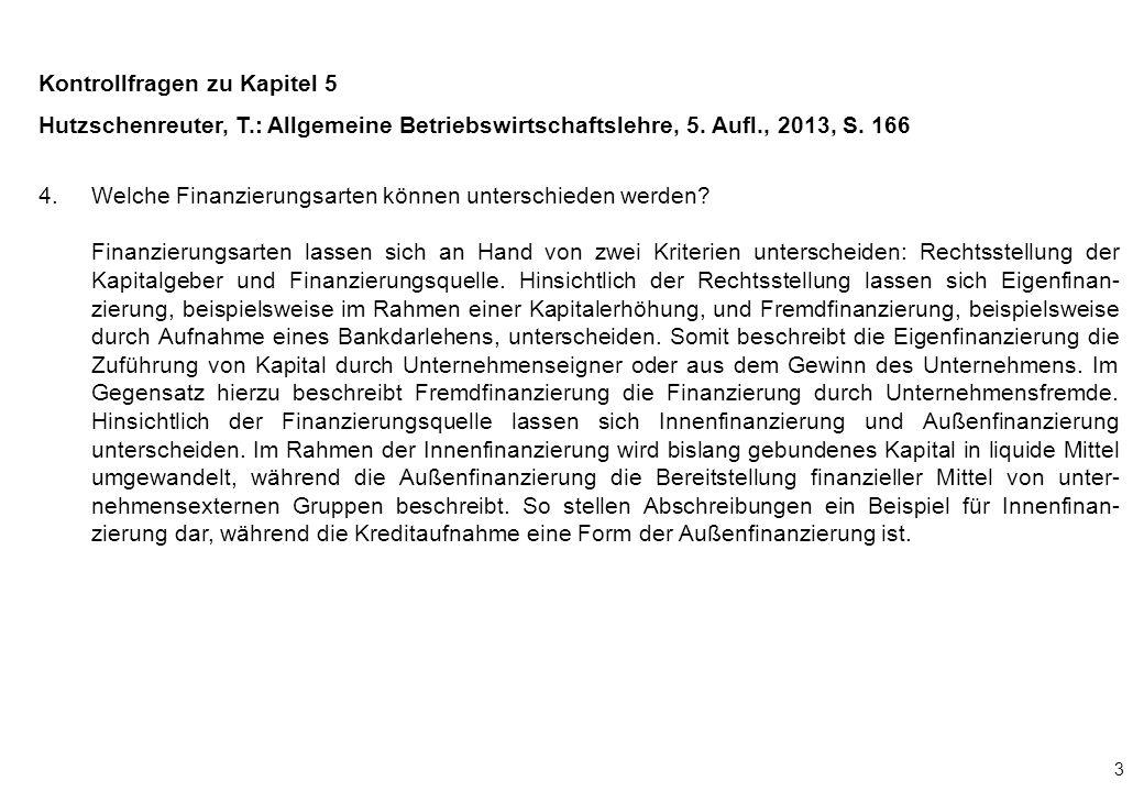 3 Kontrollfragen zu Kapitel 5 Hutzschenreuter, T.: Allgemeine Betriebswirtschaftslehre, 5. Aufl., 2013, S. 166 4.Welche Finanzierungsarten können unte