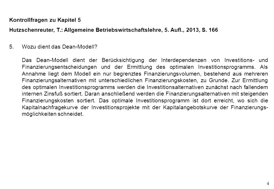 4 Kontrollfragen zu Kapitel 5 Hutzschenreuter, T.: Allgemeine Betriebswirtschaftslehre, 5. Aufl., 2013, S. 166 5.Wozu dient das Dean-Modell? Das Dean-