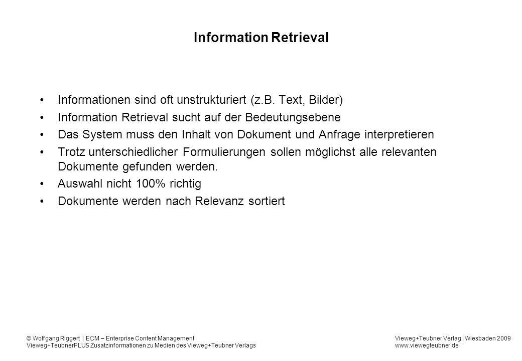 Vieweg+Teubner Verlag | Wiesbaden 2009 www.viewegteubner.de © Wolfgang Riggert | ECM – Enterprise Content Management Vieweg+TeubnerPLUS Zusatzinformationen zu Medien des Vieweg+Teubner Verlags Information Retrieval Informationen sind oft unstrukturiert (z.B.