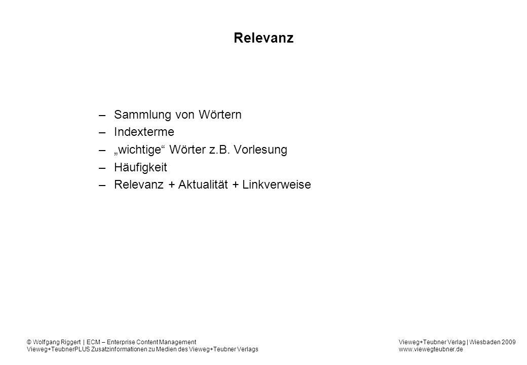 Vieweg+Teubner Verlag | Wiesbaden 2009 www.viewegteubner.de © Wolfgang Riggert | ECM – Enterprise Content Management Vieweg+TeubnerPLUS Zusatzinformationen zu Medien des Vieweg+Teubner Verlags Relevanz –Sammlung von Wörtern –Indexterme –wichtige Wörter z.B.