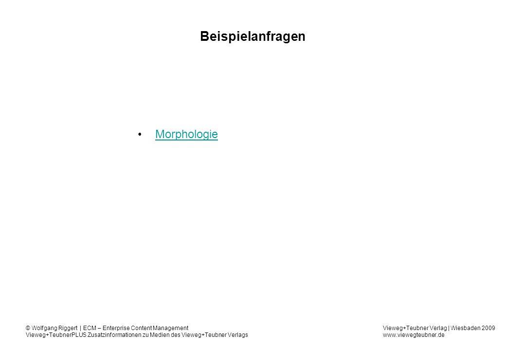 Vieweg+Teubner Verlag | Wiesbaden 2009 www.viewegteubner.de © Wolfgang Riggert | ECM – Enterprise Content Management Vieweg+TeubnerPLUS Zusatzinformationen zu Medien des Vieweg+Teubner Verlags Beispielanfragen Morphologie