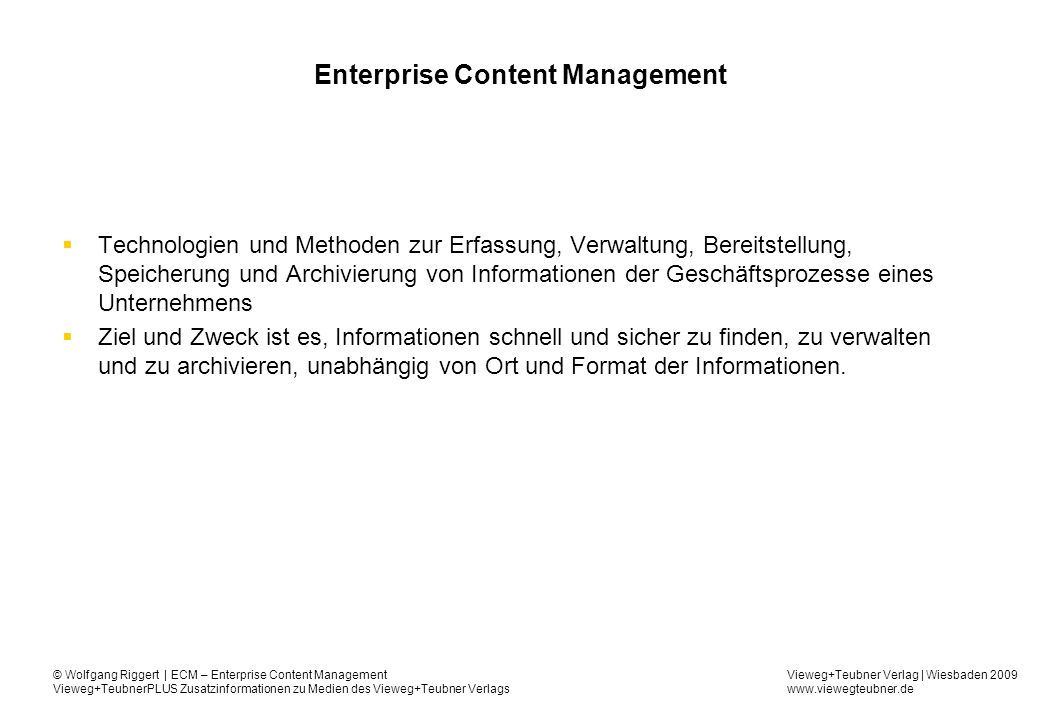 Vieweg+Teubner Verlag | Wiesbaden 2009 www.viewegteubner.de © Wolfgang Riggert | ECM – Enterprise Content Management Vieweg+TeubnerPLUS Zusatzinformationen zu Medien des Vieweg+Teubner Verlags ECM-Haus Quelle: AIIM nach Kampffmeyer