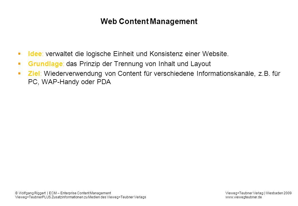 Vieweg+Teubner Verlag | Wiesbaden 2009 www.viewegteubner.de © Wolfgang Riggert | ECM – Enterprise Content Management Vieweg+TeubnerPLUS Zusatzinformationen zu Medien des Vieweg+Teubner Verlags Web Content Management Idee: verwaltet die logische Einheit und Konsistenz einer Website.