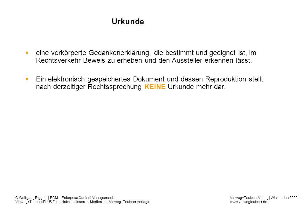 Vieweg+Teubner Verlag | Wiesbaden 2009 www.viewegteubner.de © Wolfgang Riggert | ECM – Enterprise Content Management Vieweg+TeubnerPLUS Zusatzinformationen zu Medien des Vieweg+Teubner Verlags GoBS – neun Bereiche (1)Anwendungsbereich (2)Beleg-, Journal- und Kontenfunktion (3)Buchung (4)Internes Kontrollsystem IKS (5)Datensicherheit (6)Dokumentation und Prüfbarkeit (7)Aufbewahrungsfristen (8)Wiedergabe der auf Datenträgern geführten Unterlagen (9)Verantwortlichkeit