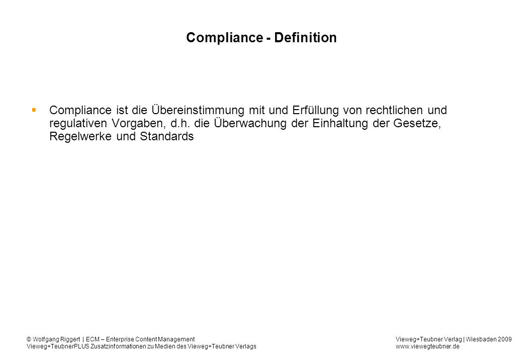 Vieweg+Teubner Verlag | Wiesbaden 2009 www.viewegteubner.de © Wolfgang Riggert | ECM – Enterprise Content Management Vieweg+TeubnerPLUS Zusatzinformationen zu Medien des Vieweg+Teubner Verlags GDPdU - Aufgaben Die GDPdU gelten für alle steuerrelevanten Daten.