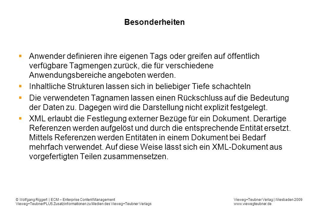 Vieweg+Teubner Verlag | Wiesbaden 2009 www.viewegteubner.de © Wolfgang Riggert | ECM – Enterprise Content Management Vieweg+TeubnerPLUS Zusatzinformationen zu Medien des Vieweg+Teubner Verlags Besonderheiten Anwender definieren ihre eigenen Tags oder greifen auf öffentlich verfügbare Tagmengen zurück, die für verschiedene Anwendungsbereiche angeboten werden.