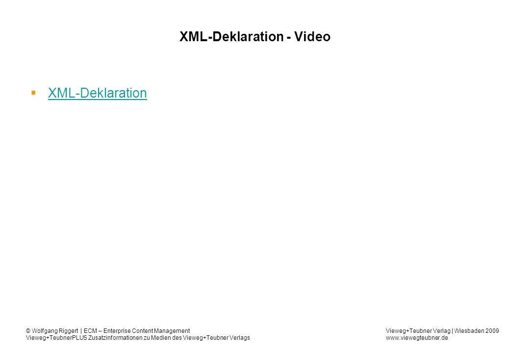 Vieweg+Teubner Verlag | Wiesbaden 2009 www.viewegteubner.de © Wolfgang Riggert | ECM – Enterprise Content Management Vieweg+TeubnerPLUS Zusatzinformationen zu Medien des Vieweg+Teubner Verlags XML-Deklaration - Video XML-Deklaration
