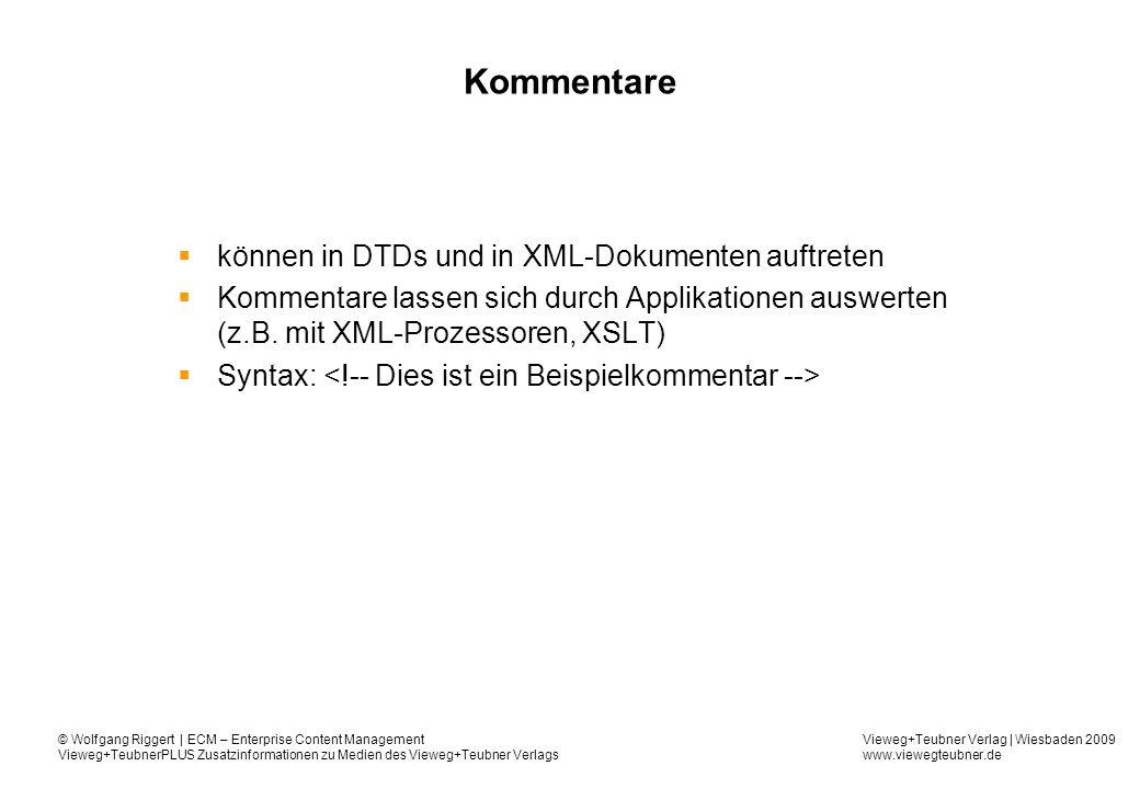 Vieweg+Teubner Verlag | Wiesbaden 2009 www.viewegteubner.de © Wolfgang Riggert | ECM – Enterprise Content Management Vieweg+TeubnerPLUS Zusatzinformationen zu Medien des Vieweg+Teubner Verlags Kommentare können in DTDs und in XML-Dokumenten auftreten Kommentare lassen sich durch Applikationen auswerten (z.B.