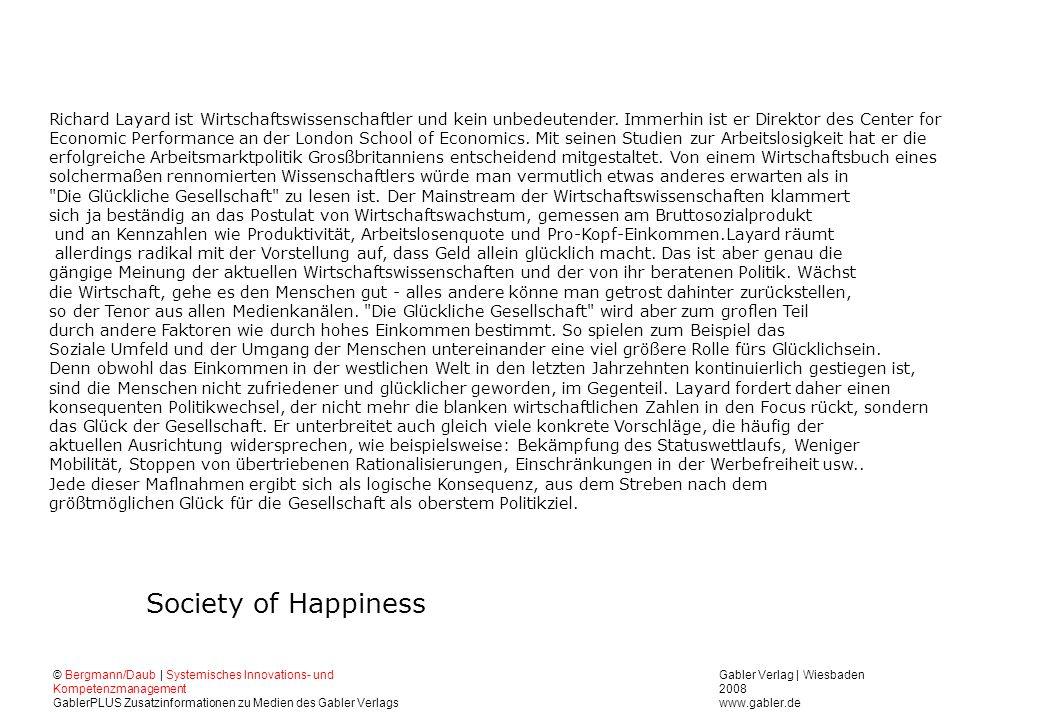 Gabler Verlag | Wiesbaden 2008 www.gabler.de © Bergmann/Daub | Systemisches Innovations- und Kompetenzmanagement GablerPLUS Zusatzinformationen zu Medien des Gabler Verlags Society of Happiness Richard Layard ist Wirtschaftswissenschaftler und kein unbedeutender.