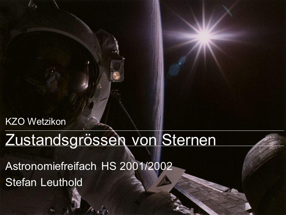 KZO Wetzikon Zustandsgrössen von Sternen Astronomiefreifach HS 2001/2002 Stefan Leuthold
