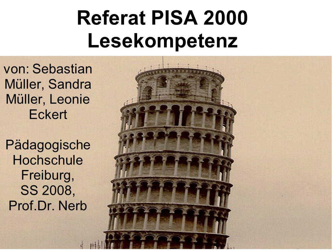 Referat PISA 2000 Lesekompetenz von: Sebastian Müller, Sandra Müller, Leonie Eckert Pädagogische Hochschule Freiburg, SS 2008, Prof.Dr. Nerb