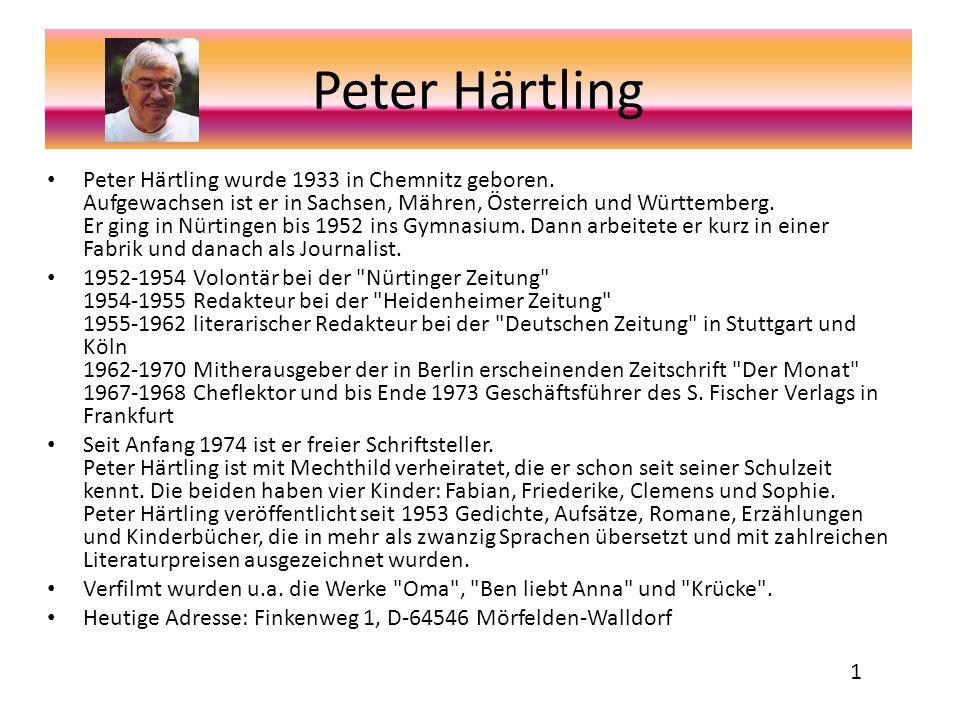 Peter Härtling 1 Peter Härtling wurde 1933 in Chemnitz geboren. Aufgewachsen ist er in Sachsen, Mähren, Österreich und Württemberg. Er ging in Nürting