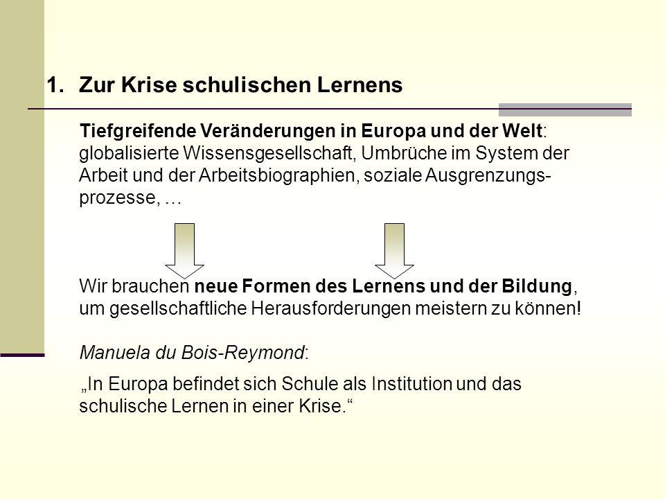1.Zur Krise schulischen Lernens Tiefgreifende Veränderungen in Europa und der Welt: globalisierte Wissensgesellschaft, Umbrüche im System der Arbeit u