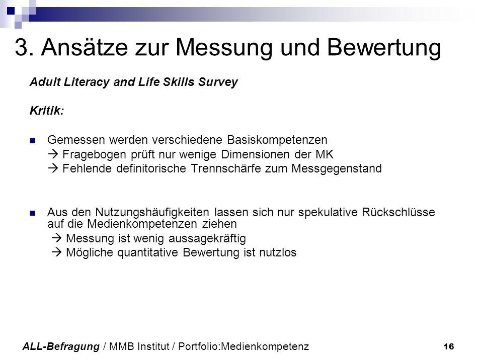 16 3. Ansätze zur Messung und Bewertung Adult Literacy and Life Skills Survey Kritik: Gemessen werden verschiedene Basiskompetenzen Fragebogen prüft n