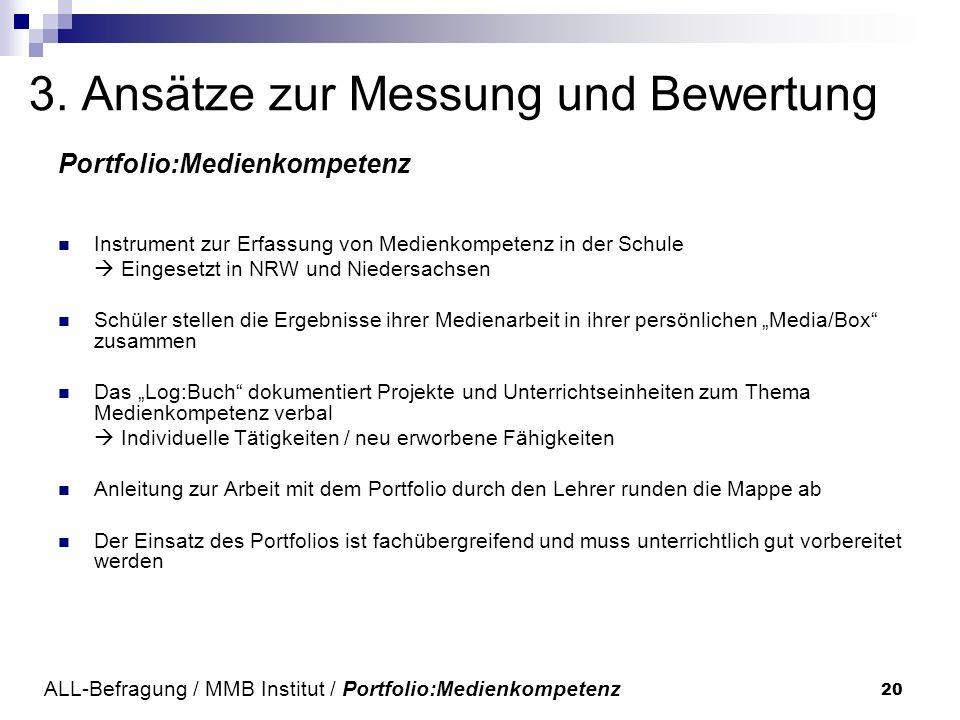 20 3. Ansätze zur Messung und Bewertung Portfolio:Medienkompetenz Instrument zur Erfassung von Medienkompetenz in der Schule Eingesetzt in NRW und Nie