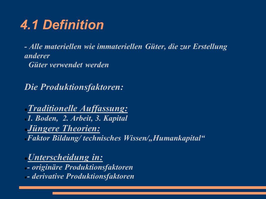 4.1 Definition - Alle materiellen wie immateriellen Güter, die zur Erstellung anderer Güter verwendet werden Die Produktionsfaktoren: Traditionelle Au
