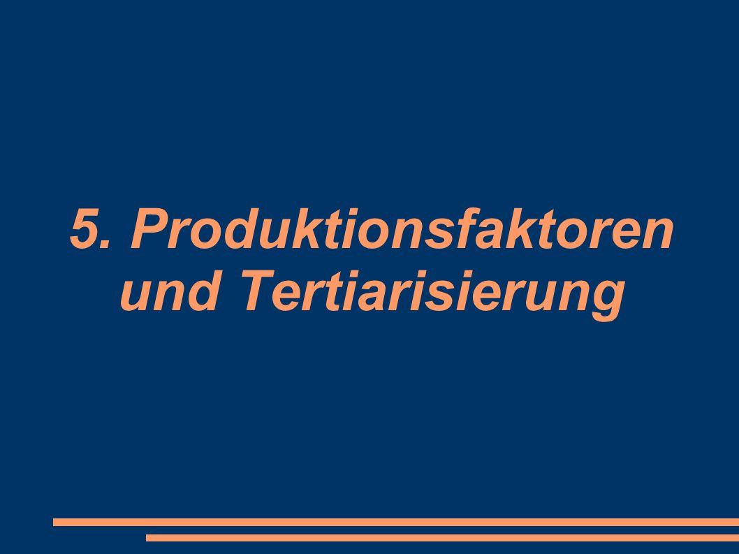 5. Produktionsfaktoren und Tertiarisierung