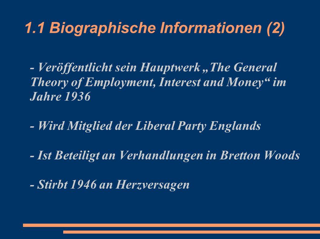 1.1 Biographische Informationen (2) - Veröffentlicht sein Hauptwerk The General Theory of Employment, Interest and Money im Jahre 1936 - Wird Mitglied