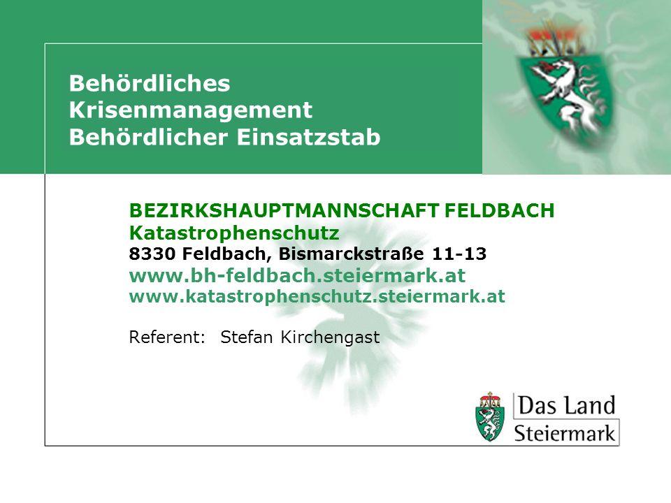BEZIRKSHAUPTMANNSCHAFT FELDBACH Katastrophenschutz 8330 Feldbach, Bismarckstraße 11-13 www.bh-feldbach.steiermark.at www.katastrophenschutz.steiermark
