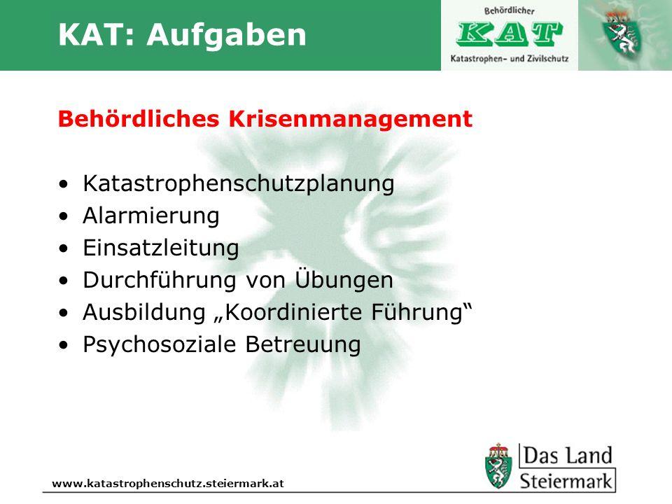 Autor www.katastrophenschutz.steiermark.at KAT: Aufgaben Behördliches Krisenmanagement Katastrophenschutzplanung Alarmierung Einsatzleitung Durchführu