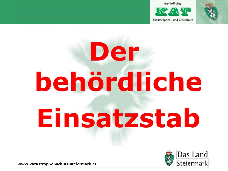 Autor www.katastrophenschutz.steiermark.at Der behördliche Einsatzstab